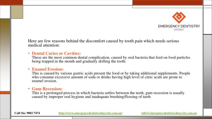 Here are few reasons behind the discomfort caused by tooth pain which needs serious medical attention:
