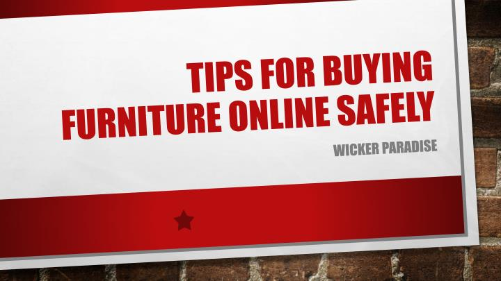 Ppt wicker paradise tips for buying furniture online for Purchase furniture online