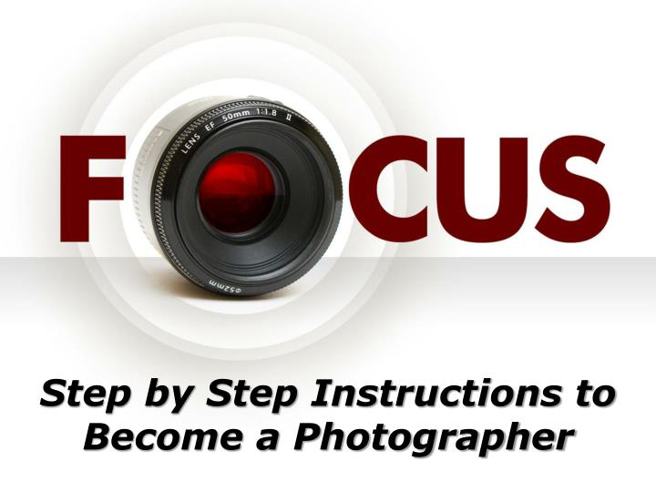 Step by Step Instructions to Become a Photographer