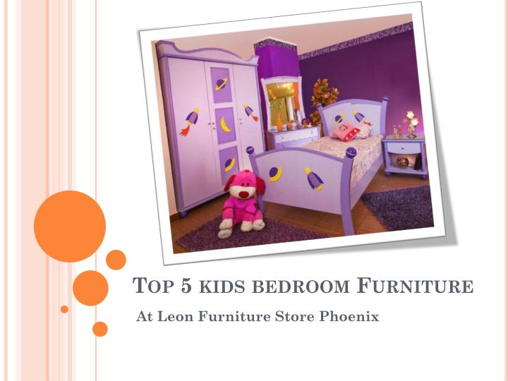 ppt top 5 kids bedroom furniture collection at leon kids bedroom furniture