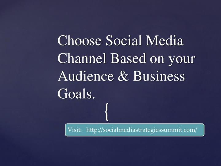 Choose Social Media Channel Based on your Audience & Business Goals.