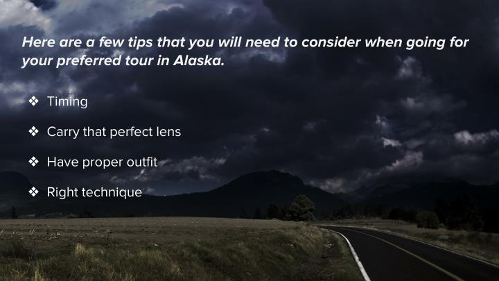 Here are a few tips that you will need to consider when going for your preferred tour in Alaska.