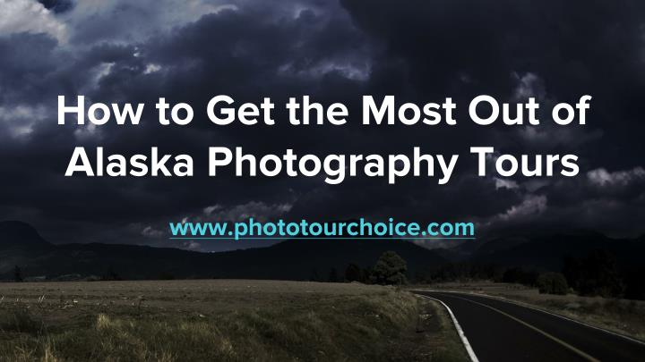 How to get the most out of alaska photography tours