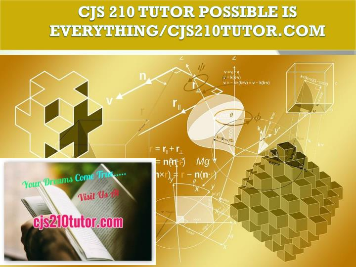 Cjs 210 tutor possible is everything cjs210tutor com