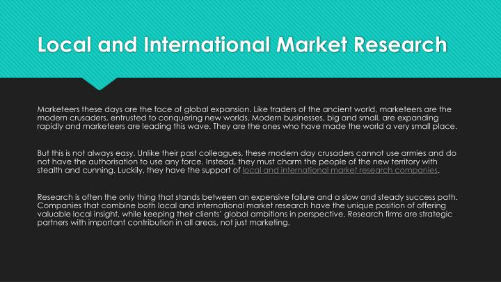what is international marketing research essay Therefore, international marketing has emerged as a separate field of research in the field of marketing if you are one of the students of this course, your teacher must have assigned you an essay if you have not been assigned an essay yet, you are surely going to get one during the semesterand if, in your view, you are.