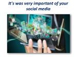 it s was very important of your social media