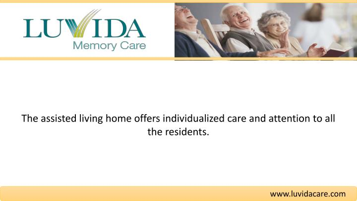 The assisted living home offers individualized care and attention to all