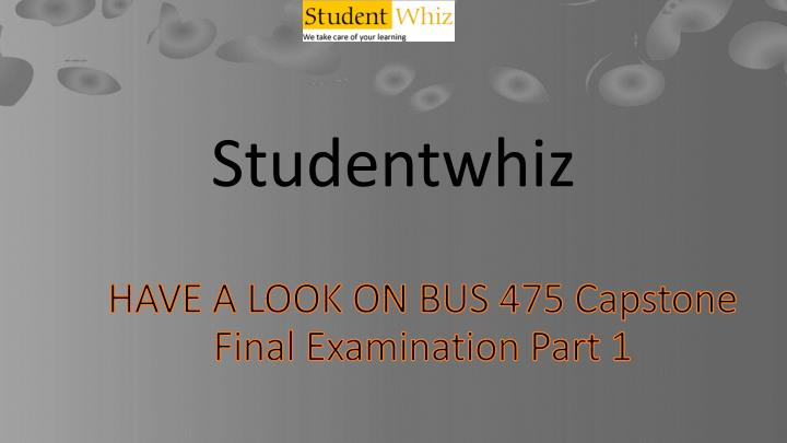 475 bus week 3 capstone Bus 475 final exam – set 1click here bus 475 final exam set 1 100/100 correct answers 1 bus new uop course bus 475 capstone final exam part 1.