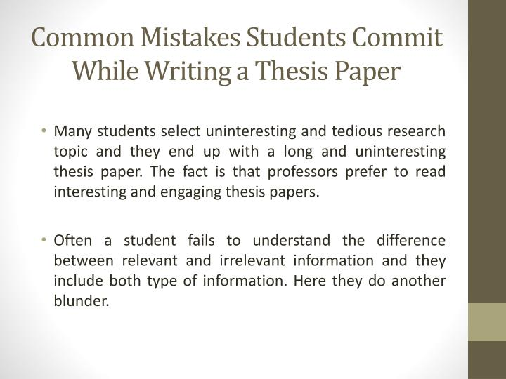 common thesis mistakes That's why it is a good idea to know what the common mistakes students make learn the most common types of grammar flaws students' essays contain in the.