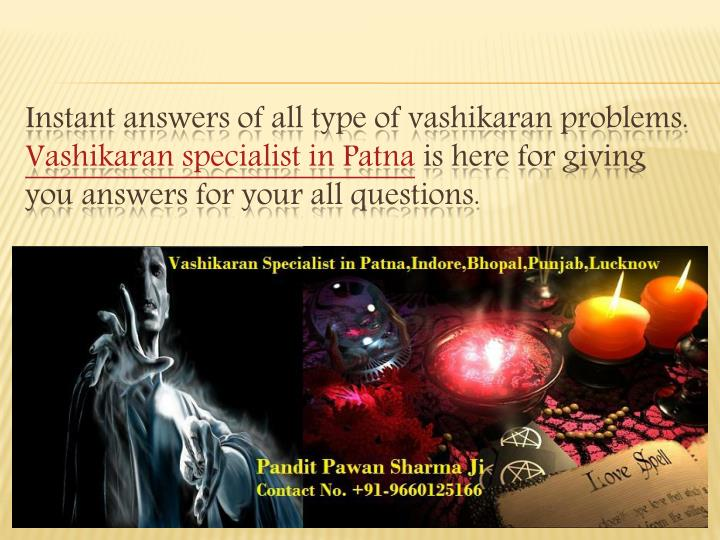 Instant answers of all type of vashikaran problems.