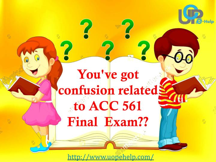 You've got confusion related to ACC 561 Final  Exam??