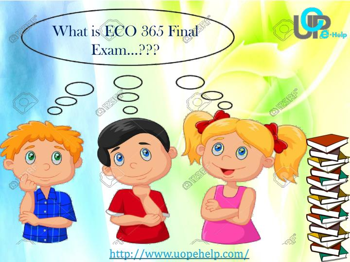 What is ECO 365 Final Exam…???