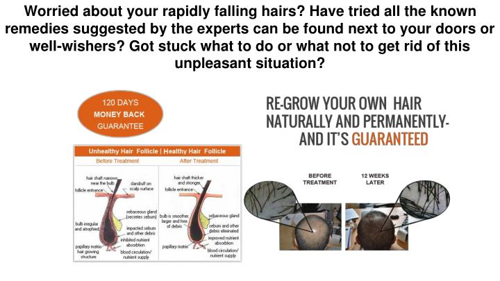 Worried about your rapidly falling hairs? Have tried all the known remedies suggested by the experts...