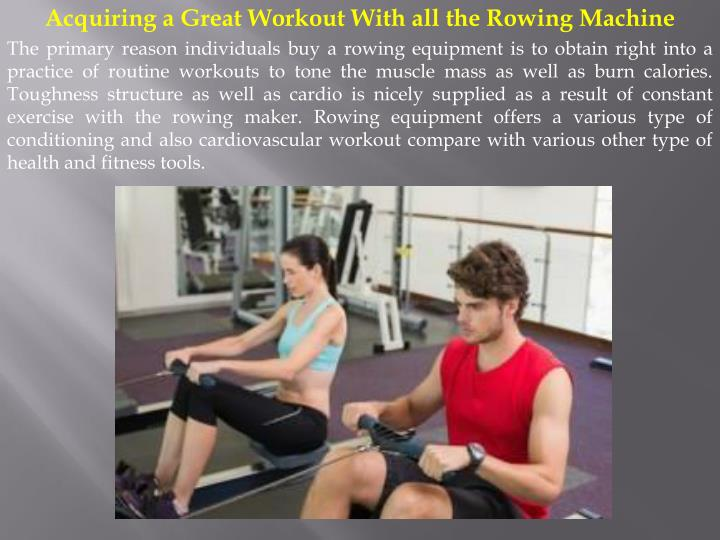 Acquiring a Great Workout With all the Rowing Machine