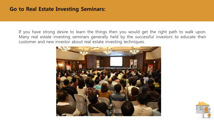 Go to Real Estate Investing Seminars: