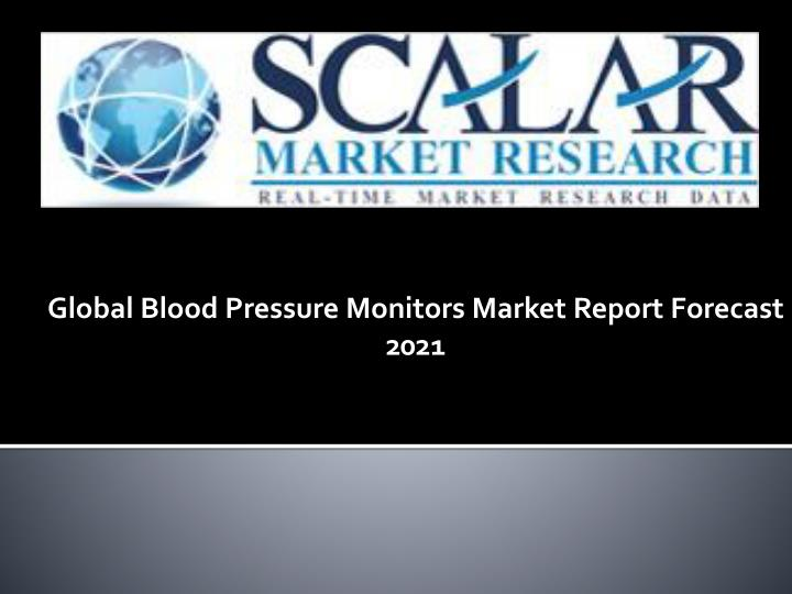 Global blood pressure monitors market report forecast 2021