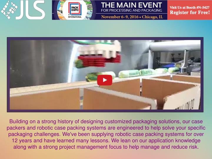 Building on a strong history of designing customized packaging solutions, our case packers and robot...
