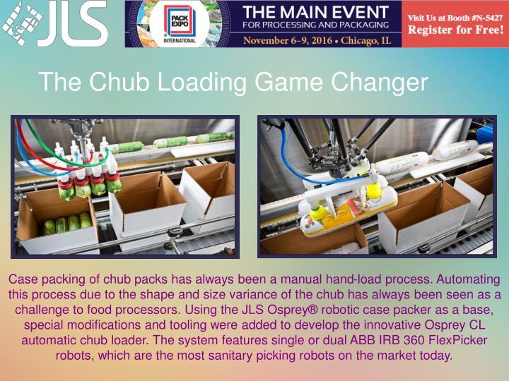 The Chub Loading Game Changer
