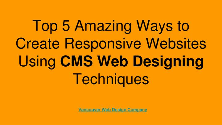 top 5 amazing ways to create responsive websites using cms web designing techniques
