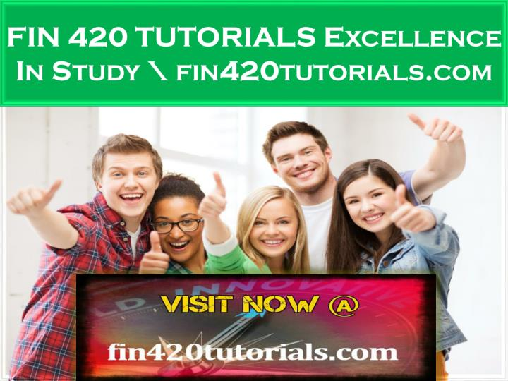 FIN 420 TUTORIALS Excellence In Study \