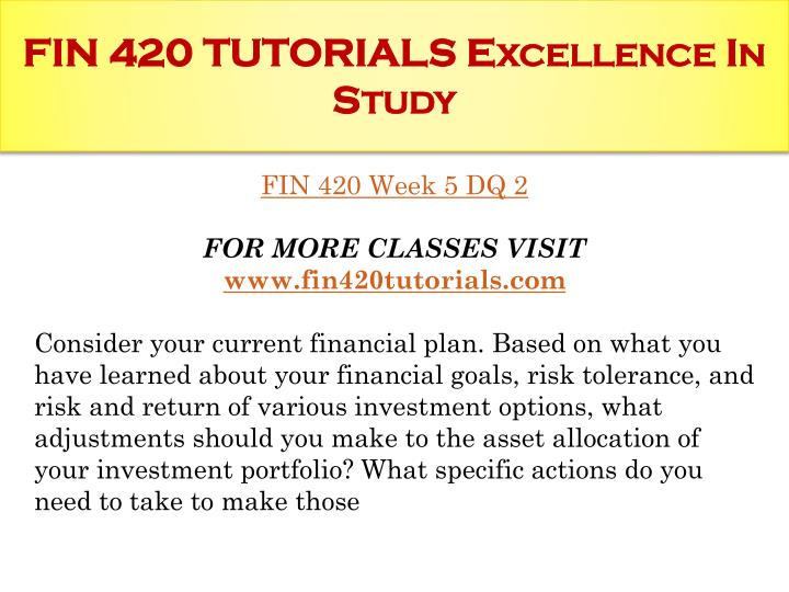 FIN 420 TUTORIALS Excellence In Study