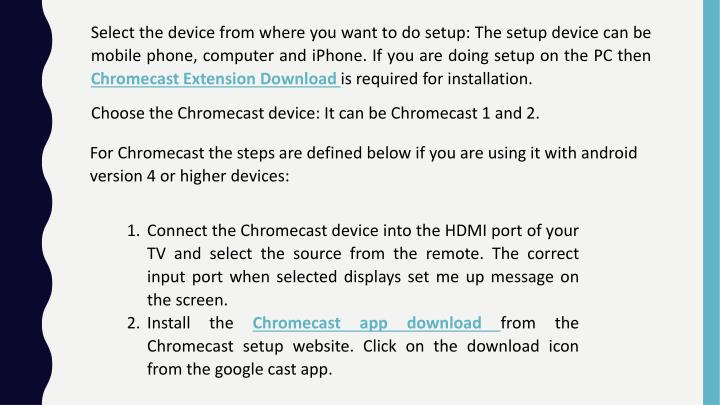 Select the device from where you want to do setup: The setup device can be mobile phone, computer an...