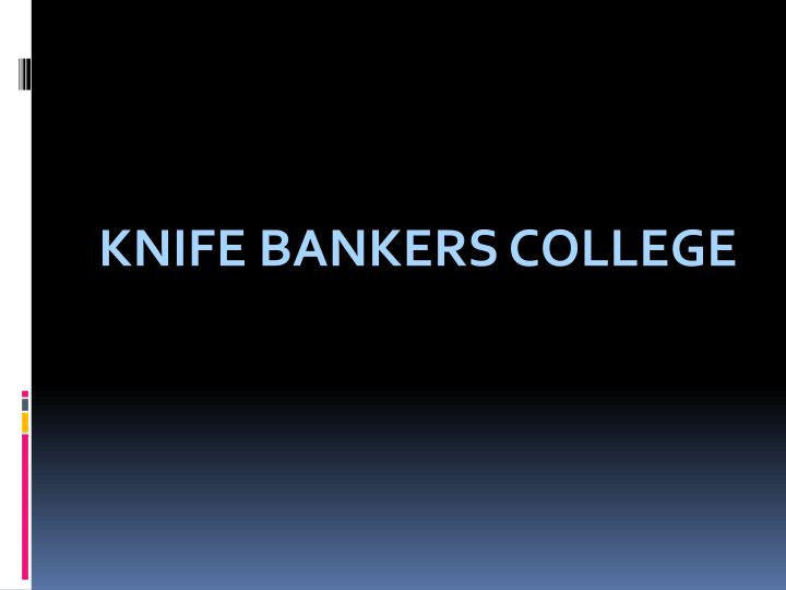 Knife bankers college