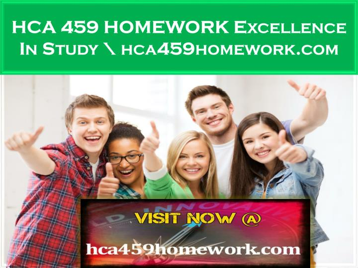 HCA 459 HOMEWORK Excellence In Study \
