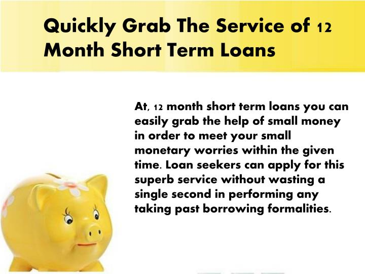 Quickly Grab The Service of 12 Month Short Term Loans