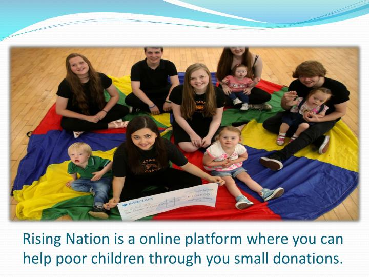Rising Nation is a online platform where you can help poor children through you small donations.