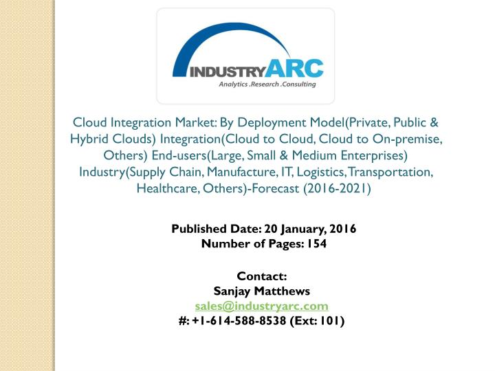 Cloud Integration Market: By Deployment Model(Private, Public & Hybrid Clouds) Integration(Cloud to Cloud, Cloud to On-premise, Others) End-users(Large, Small & Medium Enterprises) Industry(Supply Chain, Manufacture, IT, Logistics, Transportation, Healthcare, Others)-Forecast (2016-2021)