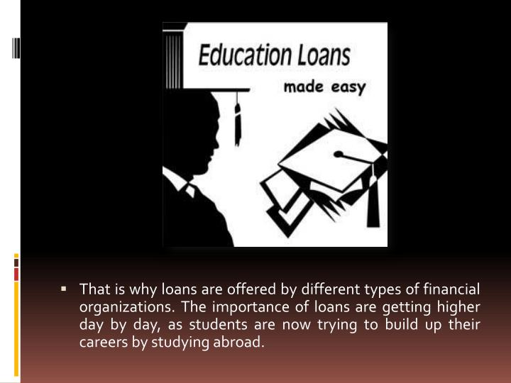 That is why loans are offered by different types of financial organizations. The importance of loans...