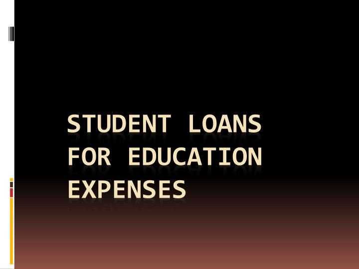 Student loans for education expenses