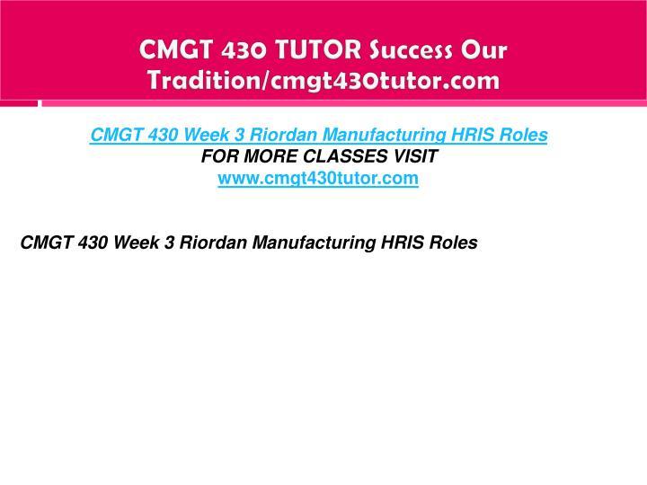 CMGT 430 TUTOR Success Our Tradition/cmgt430tutor.com