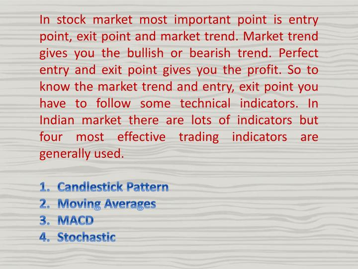In stock market most important point is entry point, exit point and market trend. Market trend gives...
