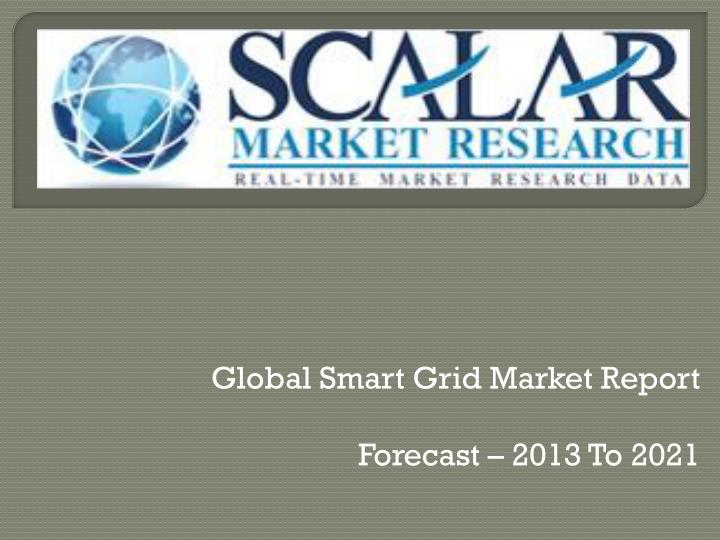 new report global smart grid This report studies the global smart grid it systems market, analyzes and researches the smart grid it systems development status and forecast in united states, eu, japan, china, india and southeast asia this report focuses on the top players in global market, like accenture ge-alstom capgemini ibm siemens alcatel-lucent us at&t.
