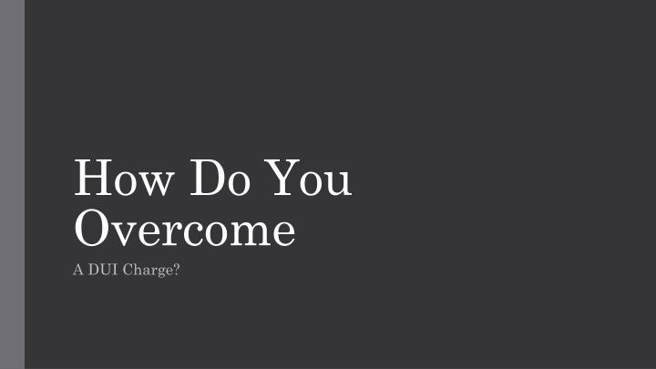 How do you overcome