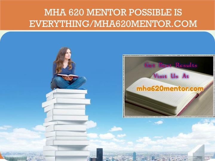 Mha 620 mentor possible is everything mha620mentor com