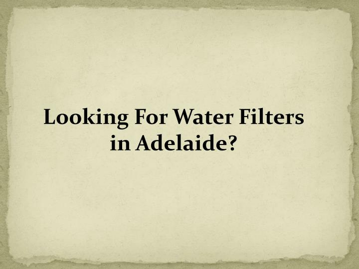 Looking For Water Filters in Adelaide?