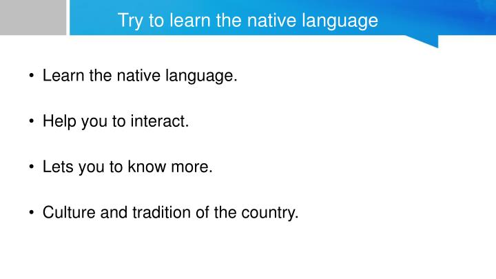 Try to learn the native language