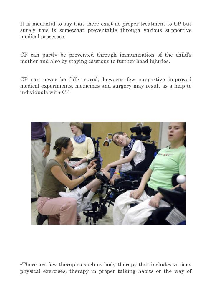 It is mournful to say that there exist no proper treatment to CP but
