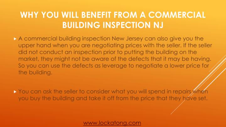 A commercial building inspection New Jersey can also give you the upper hand when you are negotiating prices with the seller. If the seller did not conduct an inspection prior to putting the building on the market, they might not be aware of the defects that it may be having. So you can use the defects as leverage to negotiate a lower price for the building.