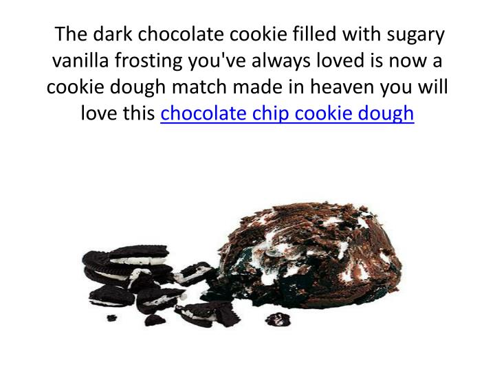 The dark chocolate cookie filled with sugary vanilla frosting you've always loved is now a cookie dough match made in