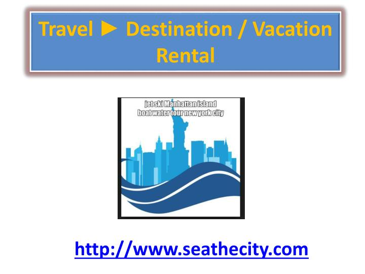 Travel ► Destination / Vacation Rental