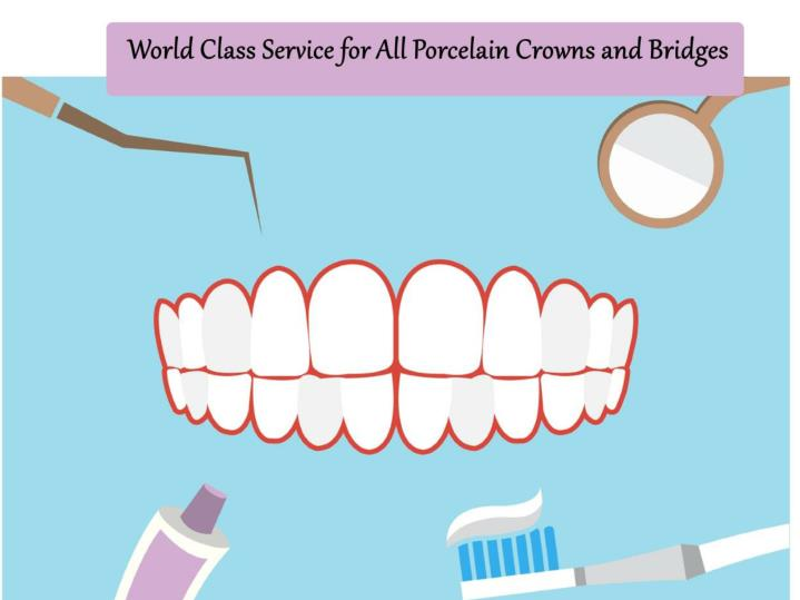 World class service for all porcelain crowns and bridges