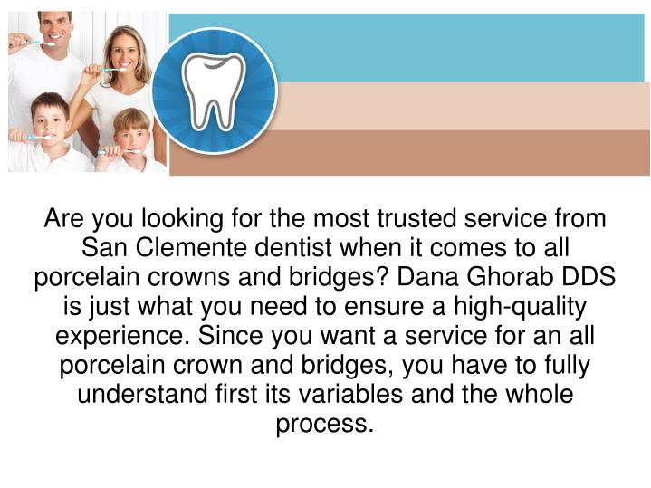 Are you looking for the most trusted service from San Clemente dentist when it comes to all porcelai...