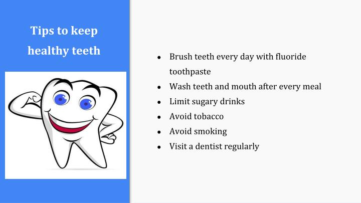 Brush teeth every day with fluoride toothpaste