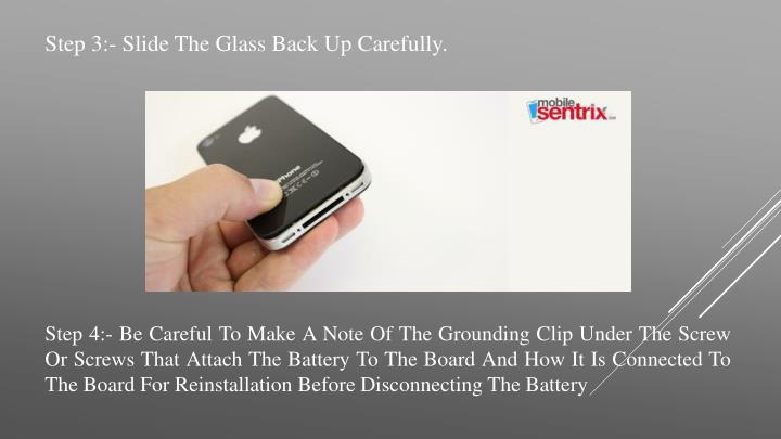 Step 3:- Slide The Glass Back Up Carefully.