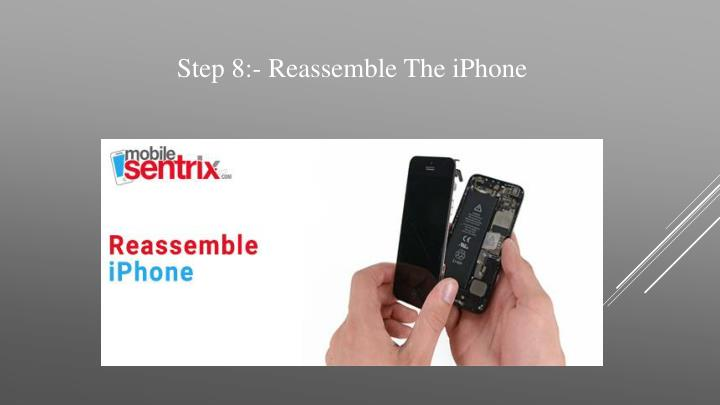 Step 8:- Reassemble The iPhone