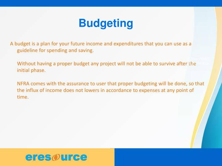 A budget is a plan for your future income and expenditures that you can use as a guideline for spending and saving.